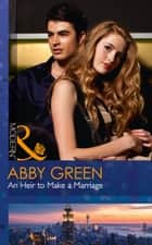 An Heir To Make A Marriage (Mills & Boon Modern) (One Night With Consequences, Book 20) ebook by Abby Green