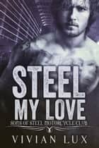 STEEL MY LOVE: A Motorcycle Club Romance ebook by Vivian Lux