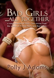 Bad Girls ... All Together ebook by Polly J Adams