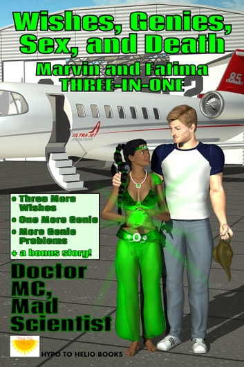 Wishes, Genies, Sex, and Death - Marvin and Fatima THREE-IN-ONE ebook by Doctor MC, Mad Scientist