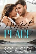 Perfect Place - Perfect, #3 eBook by Sofia Grey