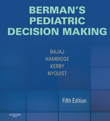 Berman's Pediatric Decision Making E-Book ebook by Lalit Bajaj, MD, MPH,Simon Hambidge, MD, PhD,Ann-Christine Nyquist, MD, MSPH,Gwendolyn Kerby, MD