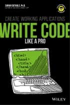 Write Code Like a Pro - Create Working Applications ebook by Guthals