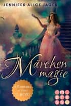 Märchenmagie (Alle Märchen-Romane von Jennifer Alice Jager in einer E-Box!) ebook by Jennifer Alice Jager