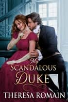 My Scandalous Duke Ebook di Theresa Romain