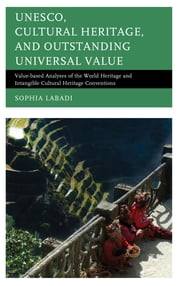 UNESCO, Cultural Heritage, and Outstanding Universal Value - Value-based Analyses of the World Heritage and Intangible Cultural Heritage Conventions ebook by Sophia Labadi
