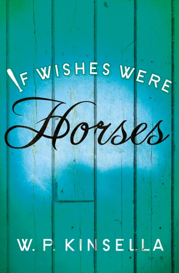 If Wishes Were Horses ebook by W. P. Kinsella