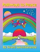Pathways to Peace eBook por Swami Satchidananda,Peter Max