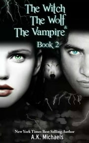 The Witch, The Wolf and The Vampire - The Witch, The Wolf and The Vampire, #2 ebook by A K Michaels
