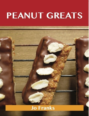 Peanut Greats: Delicious Peanut Recipes, The Top 75 Peanut Recipes ebook by Franks Jo