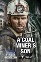 A Coal Miner's Son ebook by T.A. Chase