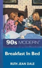 Breakfast In Bed (Mills & Boon Vintage 90s Modern) ebook by Ruth Jean Dale