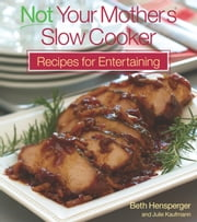 Not Your Mother's Slow Cooker Recipes for Entertaining ebook by Beth Hensperger,Julie Kaufman