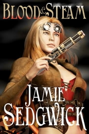 Blood and Steam - The Tinkerer's Daughter, #3 ebook by Jamie Sedgwick