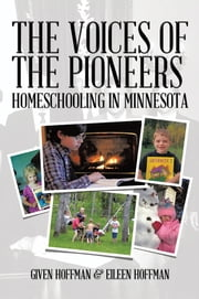 The Voices of the Pioneers - Homeschooling in Minnesota ebook by Given Hoffman & Eileen Hoffman