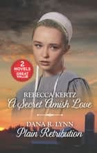 A Secret Amish Love and Plain Retribution - A Secret Amish Love\Plain Retribution ebook by Rebecca Kertz, Dana R. Lynn