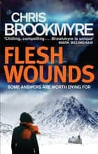 Flesh Wounds ebook by Chris Brookmyre
