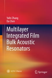 Multilayer Integrated Film Bulk Acoustic Resonators ebook by Yafei Zhang, Da Chen