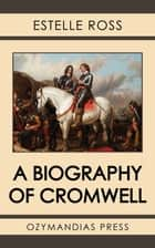 A Biography of Cromwell ebook by Estelle Ross