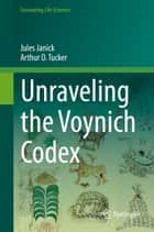 Unraveling the Voynich Codex ebook by Jules Janick, Arthur O. Tucker