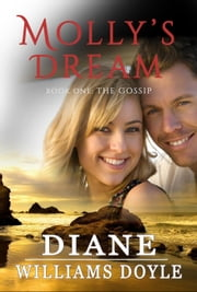Molly's Dream Book One: The Gossip - Molly's Dream, #1 ebook by Diane Williams Doyle