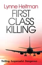 First Class Killing - An edge-of-your-seat thriller that will carry you along for the ride ebook by Lynne Heitman