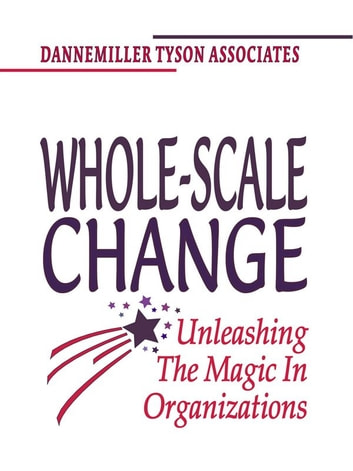 Whole-Scale Change - Unleashing the Magic in Organizations ebook by Dannemiller Tyson Associates