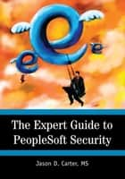The Expert Guide to Peoplesoft Security ebook by Jason D. Carter