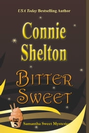 Bitter Sweet: The Fifth Samantha Sweet Mystery ebook by Connie Shelton