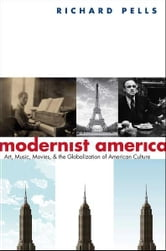 Modernist America: Art, Music, Movies, and the Globalization of American Culture ebook by Richard Pells
