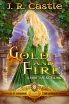 Gold & Fire - The Lionheart Province Fantasy Adventure ebook by J. R. Castle