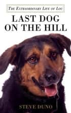 Last Dog on the Hill ebook by Steve Duno