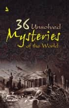36 Unsolved Mysteries Of The World ebook by Vikas Khatri