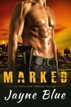 Marked - A Tortured Heroes Novel ebook by Jayne Blue