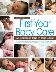 First-Year Baby Care - An Illustrated Step-by-Step Guide ebook by Paula Kelly, MD