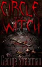Circle of the Witch ebook by George Straatman