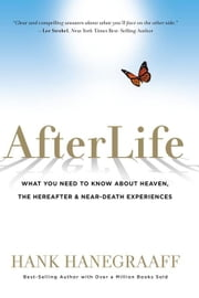 AfterLife: What You Really Want to Know About Heaven ebook by Hanegraaff, Hank