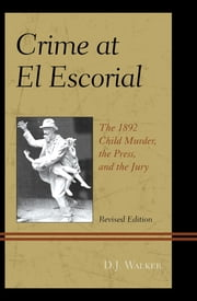 Crime At El Escorial - The 1892 Child Murder, the Press, and the Jury ebook by D. J. Walker