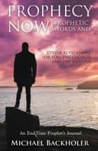 Prophecy Now, Prophetic Words and Divine Revelations for You, the Church and the Nations ebook by Michael Backholer