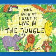 When I Grow Up I Want to Live in the Jungle ebook by Aiden Heiser Weinberger