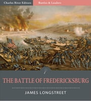 Battles and Leaders of the Civil War: The Battle of Fredericksburg ebook by James Longstreet