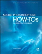 Adobe Photoshop CS3 How-Tos - 100 Essential Techniques ebook by Chris Orwig