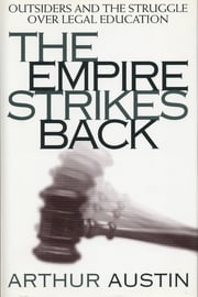 The Empire Strikes Back - Outsiders and the Struggle over Legal Education ebook by Arthur D. Austin
