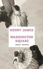 Washington Square - Roman eBook by Henry James, Bettina Blumenberg, Bettina Blumenberg