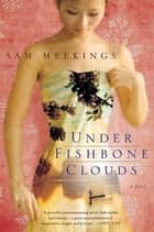 Under Fishbone Clouds - A Novel ebook by Sam Meekings