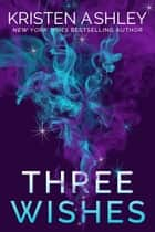 Three Wishes ebook by Kristen Ashley