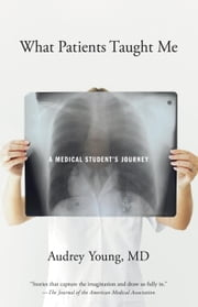 What Patients Taught Me - A Medical Student's Journey ebook by Audrey Young