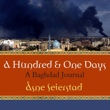 A Hundred and One Days - A Baghdad Journal audiobook by Asne Seierstad