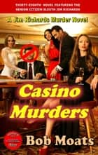 Casino Murders - Jim Richards Murder Novels, #38 ebook by Bob Moats