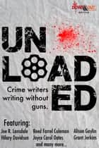 Unloaded ebook by Joe R. Lansdale,Reed Farrel Coleman,Alison Gaylin,Hilary Davidson,Joyce Carol Oates,Grant Jerkins,Eric Beetner